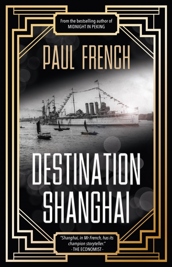 Destination Shanghai: The Lost, the Wanted, the Famous & the Forgotten of its Golden Years