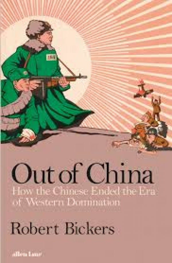 Out of China:  How China Ended the Era of Western Domination